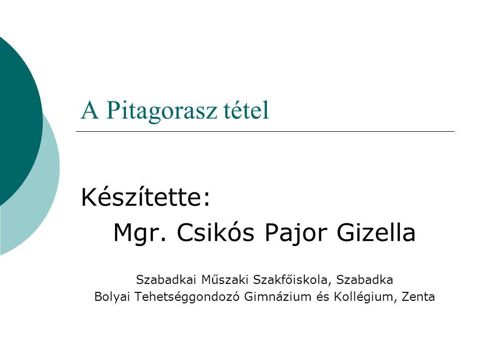 A Pitagorasz tétel Készítette: Mgr. Csikós Pajor Gizella