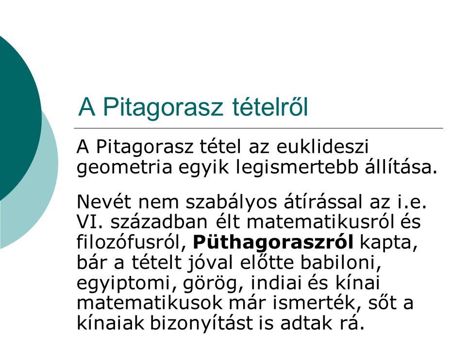 A Pitagorasz tételről A Pitagorasz tétel az euklideszi geometria egyik legismertebb állítása.