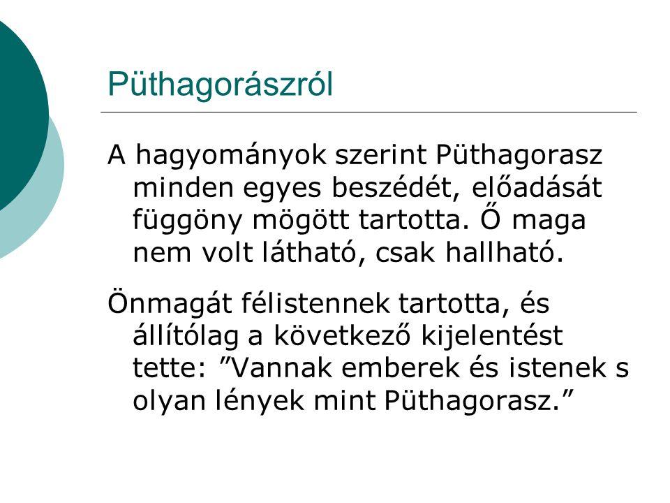 Püthagorászról A hagyományok szerint Püthagorasz minden egyes beszédét, előadását függöny mögött tartotta. Ő maga nem volt látható, csak hallható.