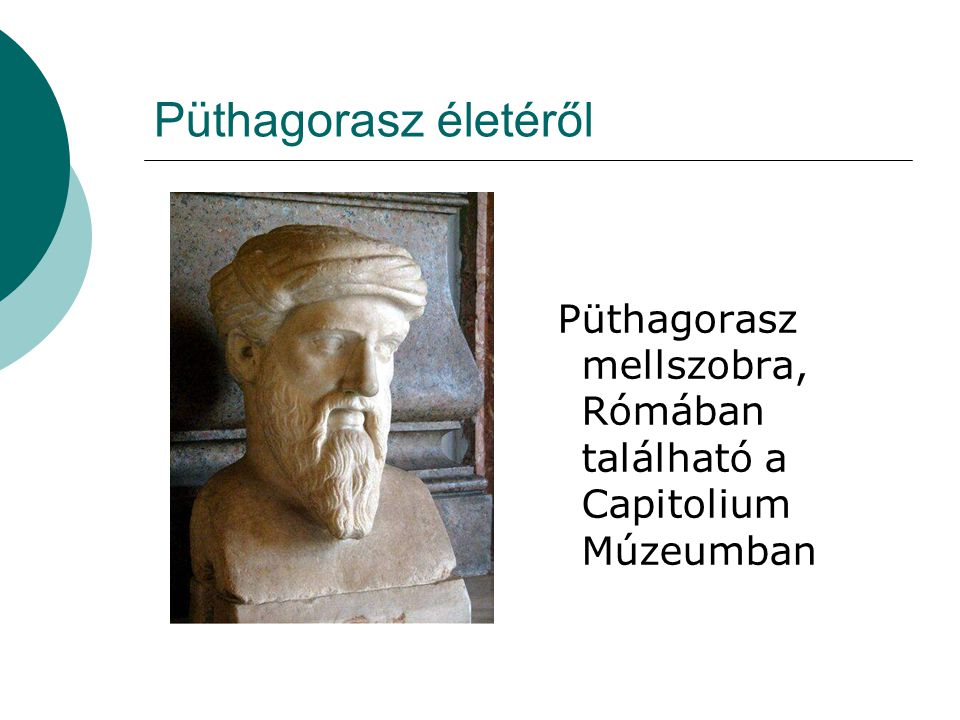 Püthagorasz életéről Püthagorasz mellszobra, Rómában található a Capitolium Múzeumban