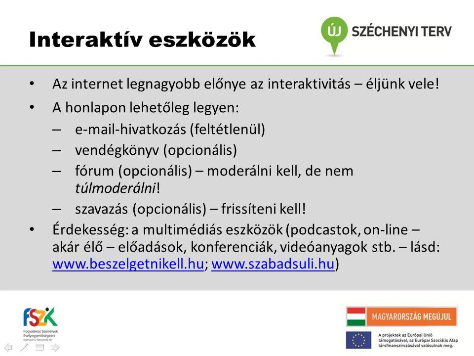 Interaktív eszközök Az internet legnagyobb előnye az interaktivitás – éljünk vele! A honlapon lehetőleg legyen: