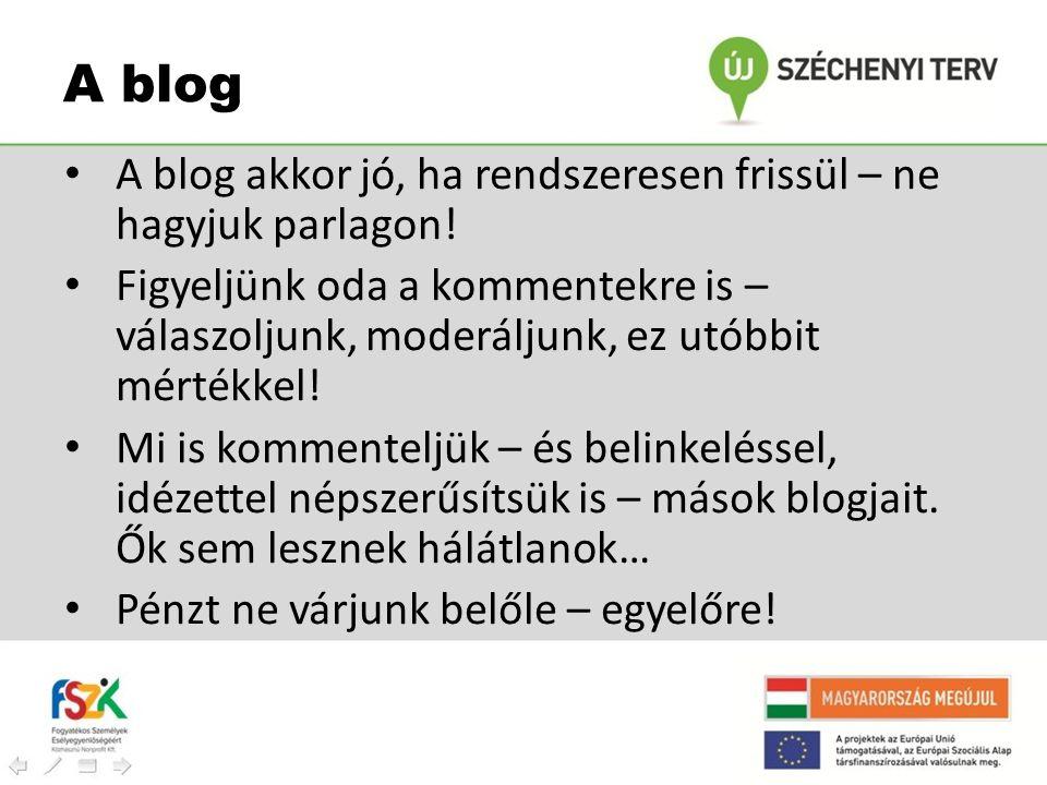 A blog A blog akkor jó, ha rendszeresen frissül – ne hagyjuk parlagon!