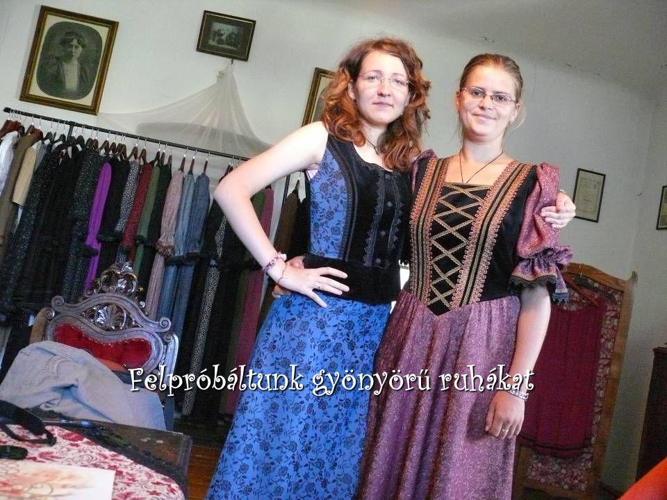 Felpróbáltunk gyönyörű ruhákat
