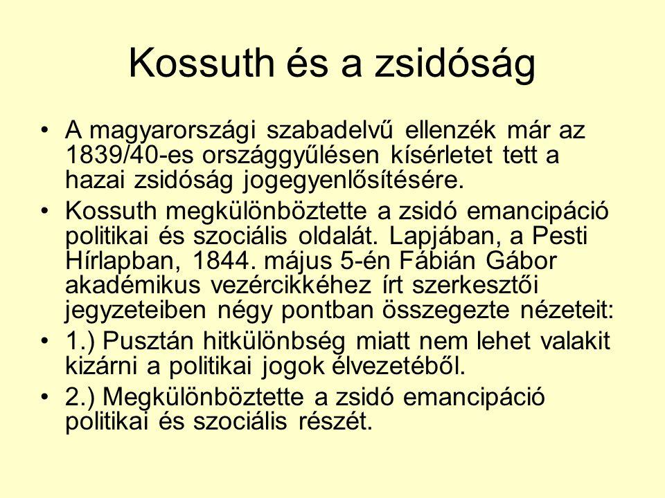 Kossuth és a zsidóság A magyarországi szabadelvű ellenzék már az 1839/40-es országgyűlésen kísérletet tett a hazai zsidóság jogegyenlősítésére.
