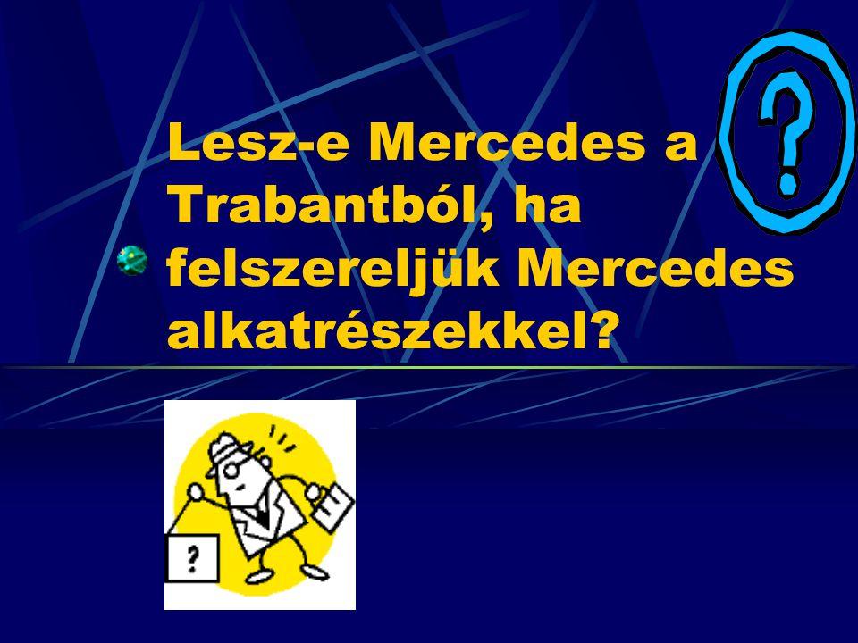 Lesz-e Mercedes a Trabantból, ha felszereljük Mercedes alkatrészekkel