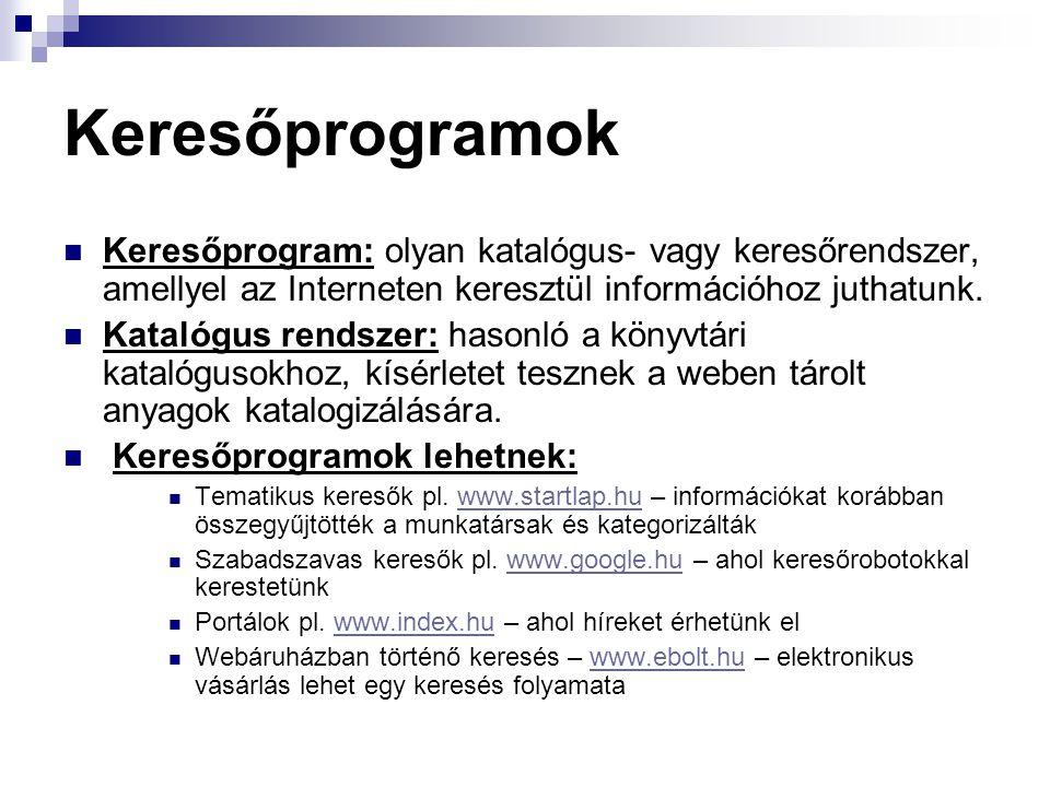Keresőprogramok Keresőprogram: olyan katalógus- vagy keresőrendszer, amellyel az Interneten keresztül információhoz juthatunk.