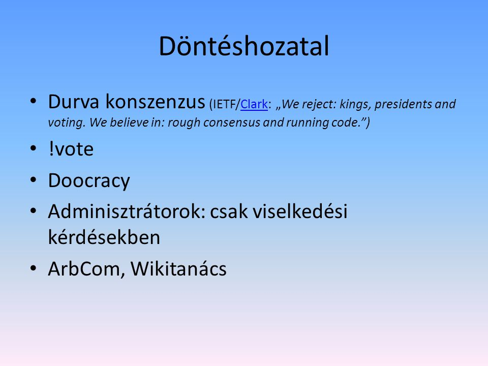"Döntéshozatal Durva konszenzus (IETF/Clark: ""We reject: kings, presidents and voting. We believe in: rough consensus and running code. )"