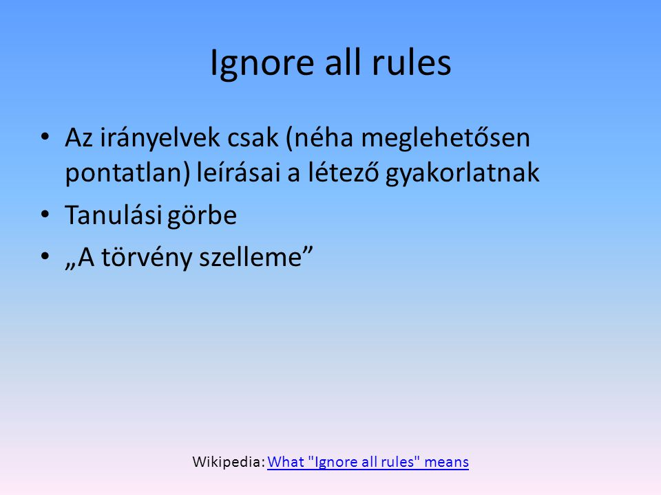 Wikipedia: What Ignore all rules means