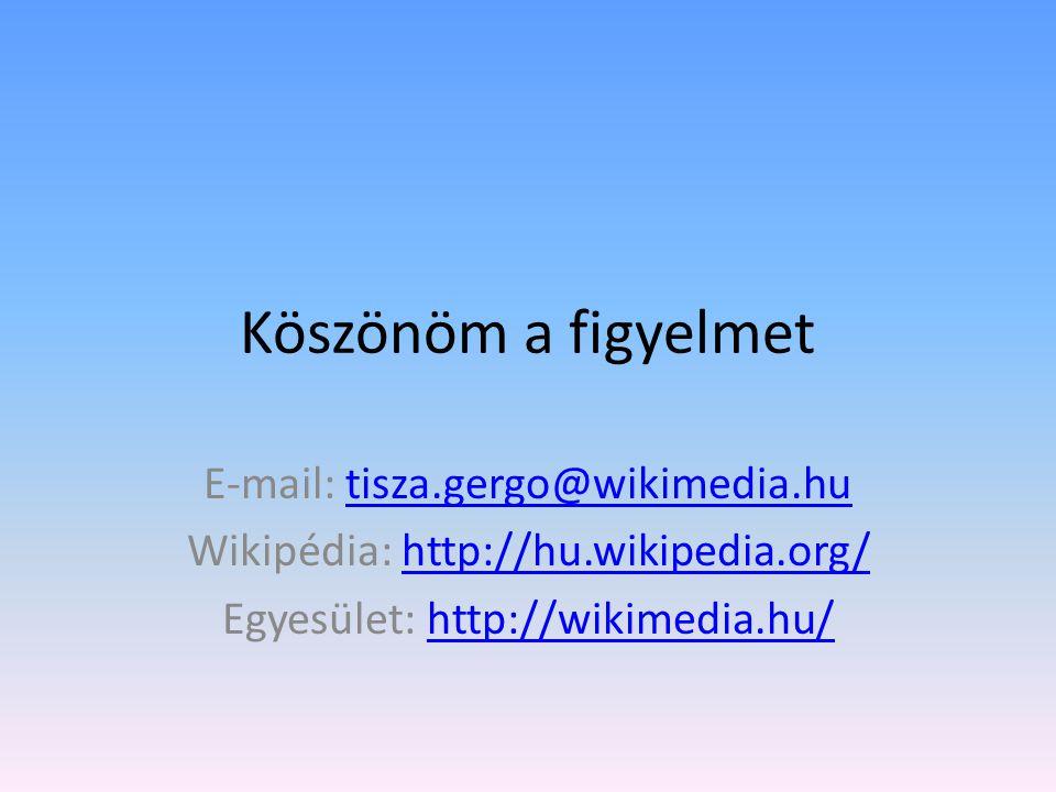 Köszönöm a figyelmet E-mail: tisza.gergo@wikimedia.hu