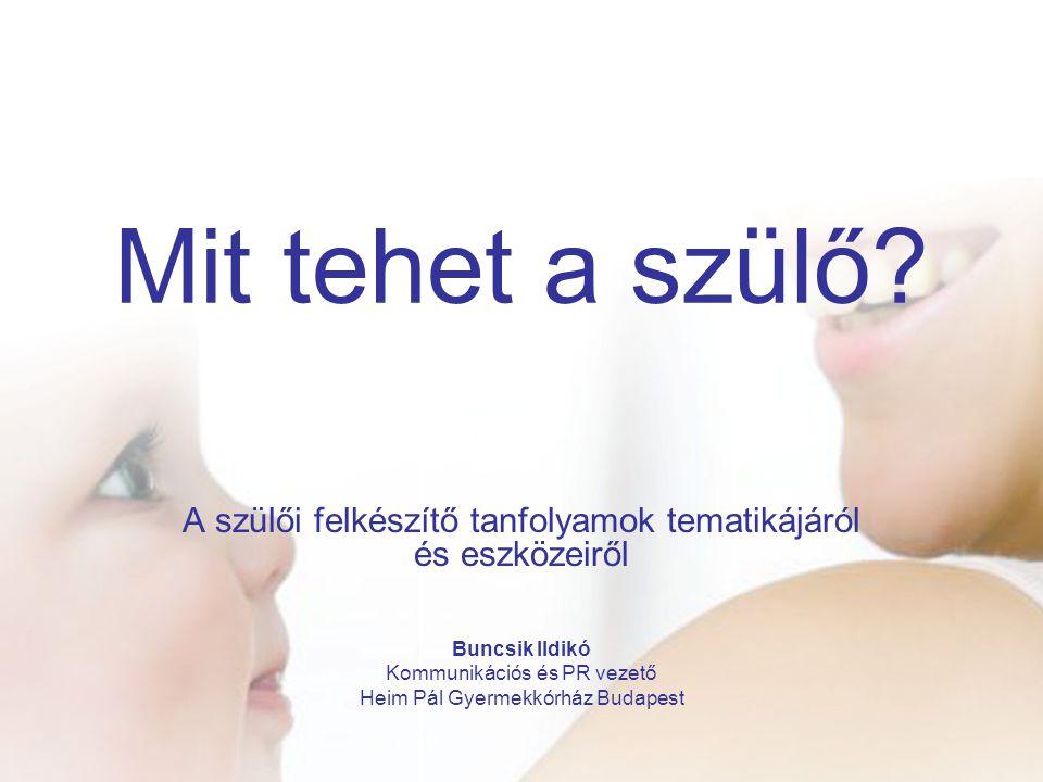 Mit tehet a szülő A szülői felkészítő tanfolyamok tematikájáról és eszközeiről. Buncsik Ildikó. Kommunikációs és PR vezető.