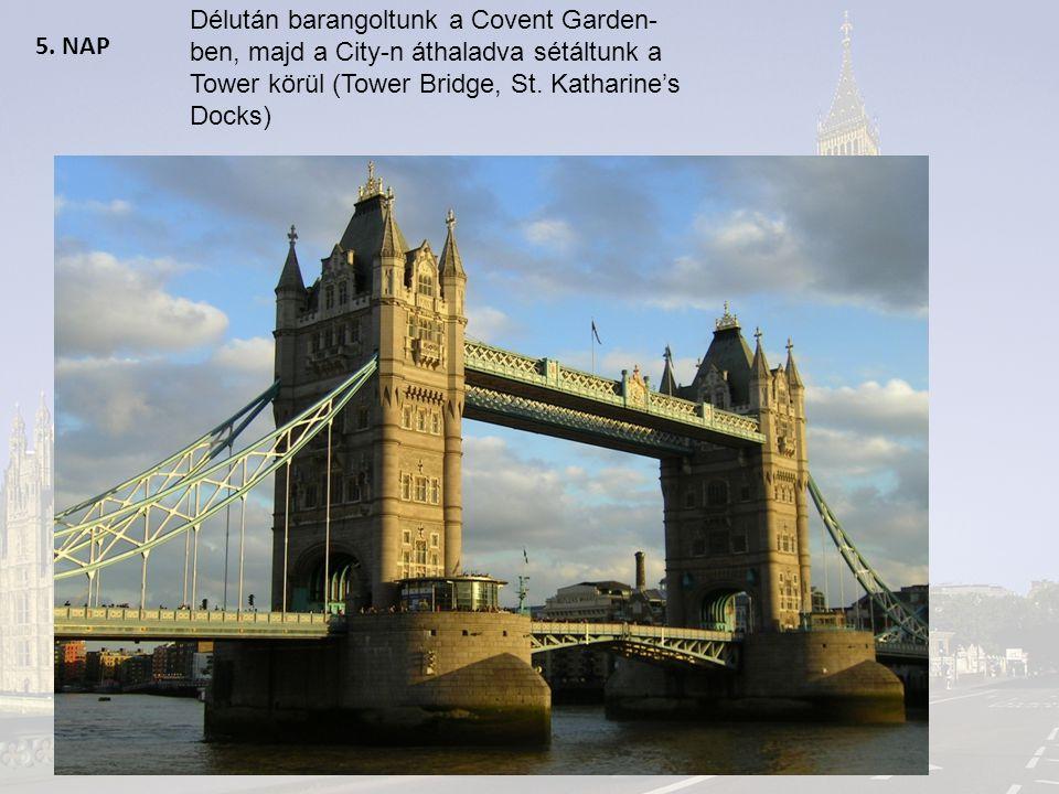Délután barangoltunk a Covent Garden-ben, majd a City-n áthaladva sétáltunk a Tower körül (Tower Bridge, St. Katharine's Docks)