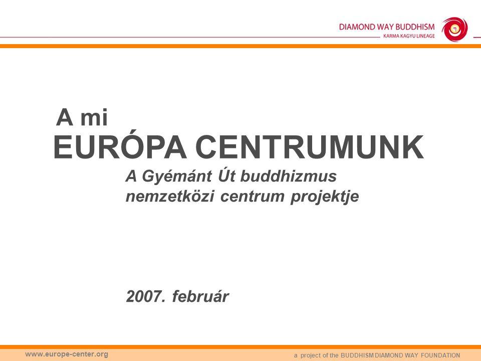 A mi EURÓPA CENTRUMUNK. A Gyémánt Út buddhizmus nemzetközi centrum projektje 2007.