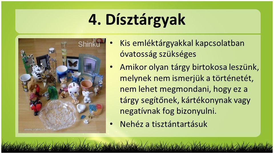 4. Dísztárgyak Kis emléktárgyakkal kapcsolatban óvatosság szükséges
