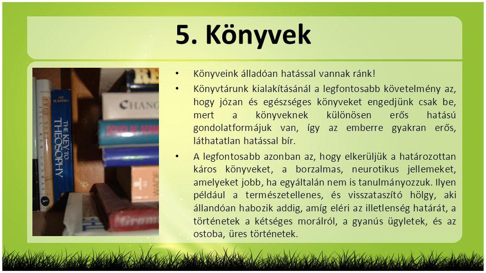 5. Könyvek Könyveink álladóan hatással vannak ránk!