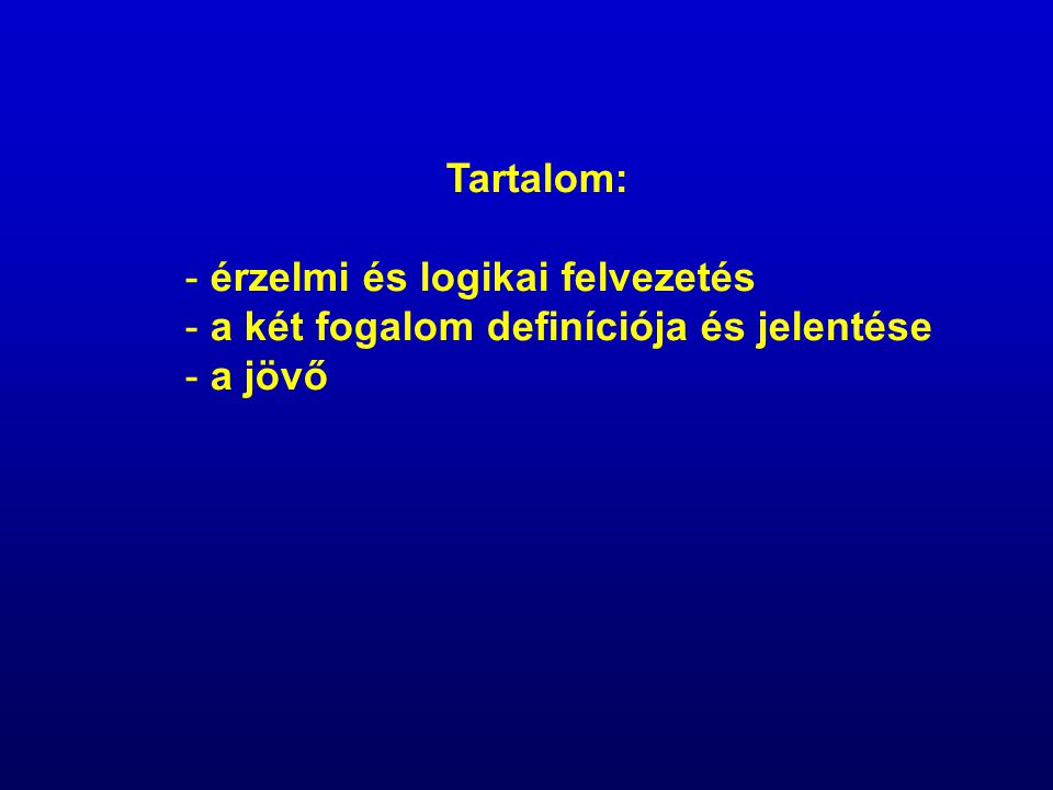 Tartalom: érzelmi és logikai felvezetés a két fogalom definíciója és jelentése a jövő