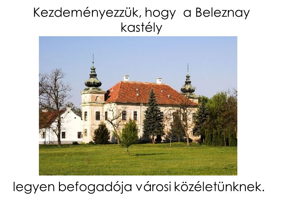 Kezdeményezzük, hogy a Beleznay kastély