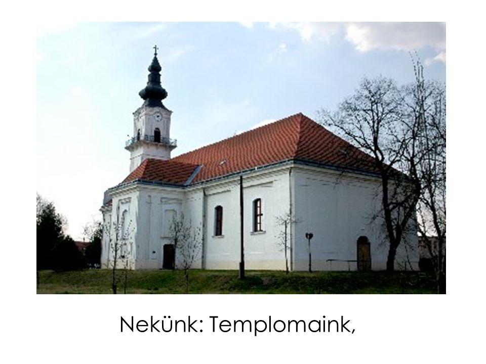 Nekünk: Templomaink,