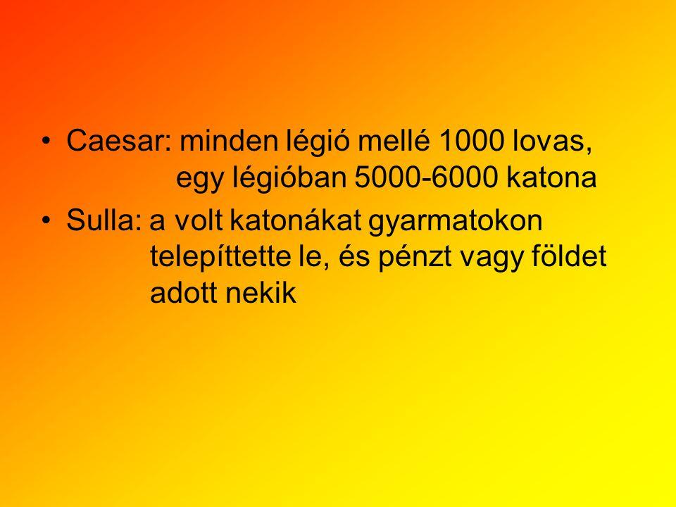 Caesar: minden légió mellé 1000 lovas, egy légióban 5000-6000 katona
