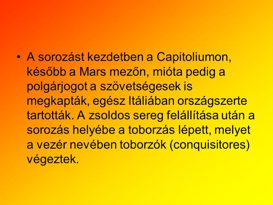 A sorozást kezdetben a Capitoliumon, később a Mars mezőn, mióta pedig a polgárjogot a szövetségesek is megkapták, egész Itáliában országszerte tartották.