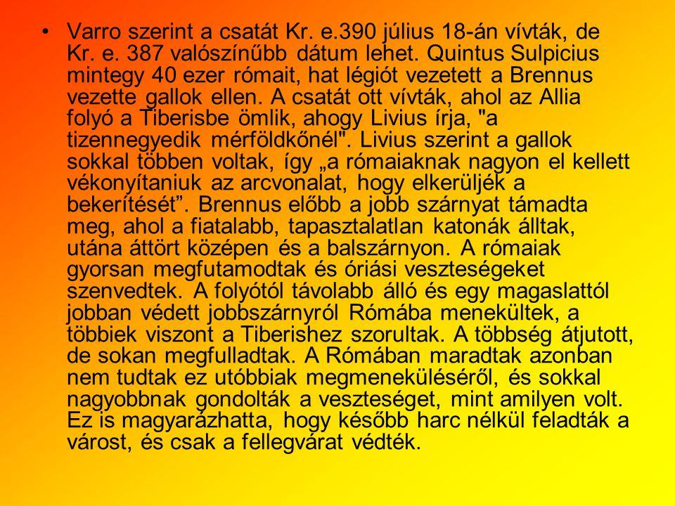 Varro szerint a csatát Kr. e. 390 július 18-án vívták, de Kr. e