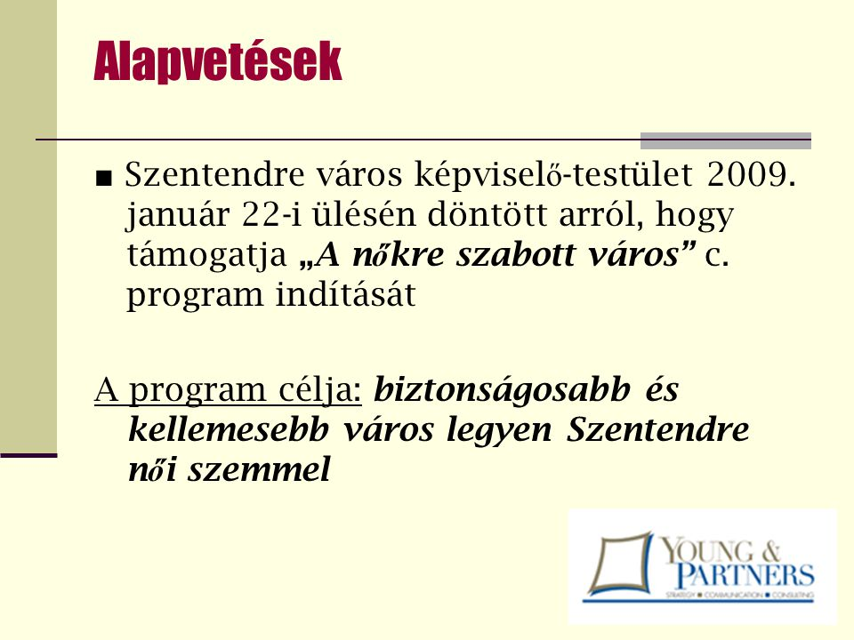 """Alapvetések ■ Szentendre város képviselő-testület 2009. január 22-i ülésén döntött arról, hogy támogatja """"A nőkre szabott város c. program indítását."""