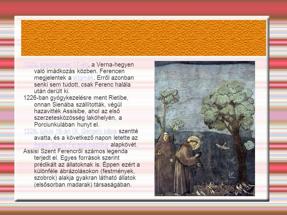 1223. szeptember 17-én, a Verna-hegyen való imádkozás közben, Ferencen megjelentek a stigmák. Erről azonban senki sem tudott, csak Ferenc halála után derült ki.