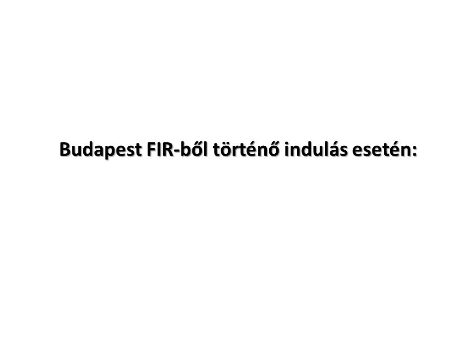 Budapest FIR-ből történő indulás esetén: