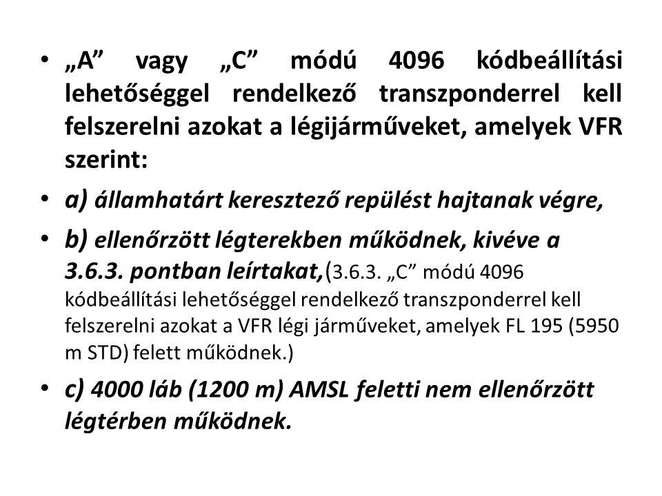 """""""A vagy """"C módú 4096 kódbeállítási lehetőséggel rendelkező transzponderrel kell felszerelni azokat a légijárműveket, amelyek VFR szerint:"""