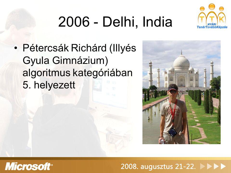 2006 - Delhi, India Pétercsák Richárd (Illyés Gyula Gimnázium) algoritmus kategóriában 5. helyezett