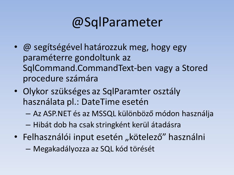 @SqlParameter @ segítségével határozzuk meg, hogy egy paraméterre gondoltunk az SqlCommand.CommandText-ben vagy a Stored procedure számára.