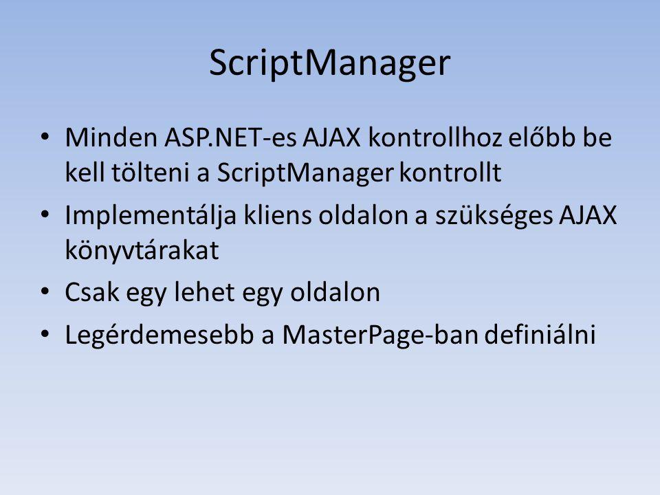 ScriptManager Minden ASP.NET-es AJAX kontrollhoz előbb be kell tölteni a ScriptManager kontrollt.