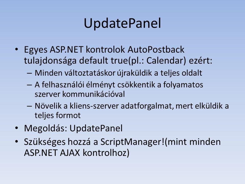 UpdatePanel Egyes ASP.NET kontrolok AutoPostback tulajdonsága default true(pl.: Calendar) ezért: Minden változtatáskor újraküldik a teljes oldalt.