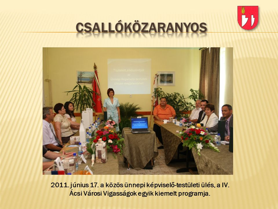 csallóközaranyos 2011. június 17. a közös ünnepi képviselő-testületi ülés, a IV.