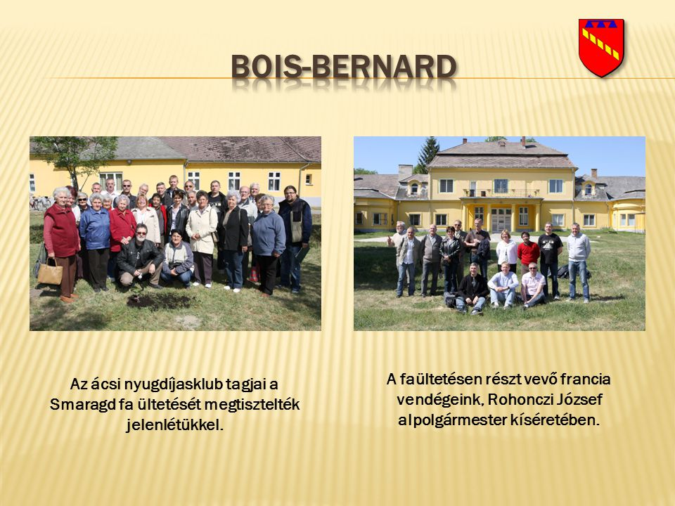 Bois-bernard A faültetésen részt vevő francia vendégeink, Rohonczi József alpolgármester kíséretében.