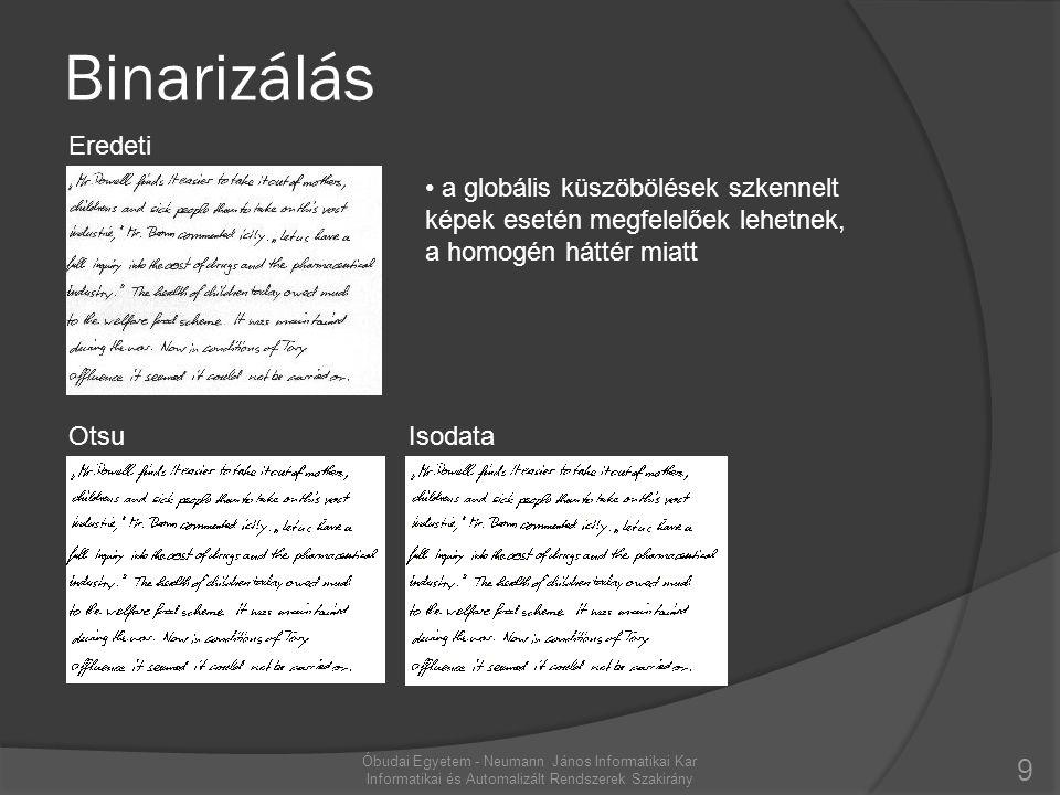 Binarizálás Eredeti. a globális küszöbölések szkennelt képek esetén megfelelőek lehetnek, a homogén háttér miatt.