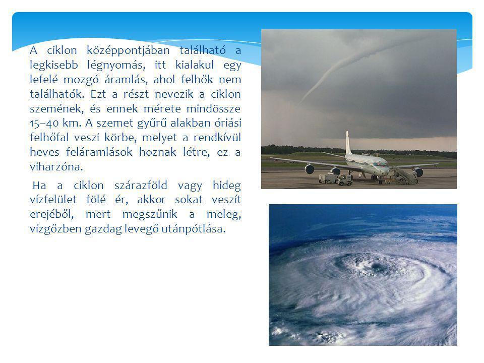 A ciklon középpontjában található a legkisebb légnyomás, itt kialakul egy lefelé mozgó áramlás, ahol felhők nem találhatók. Ezt a részt nevezik a ciklon szemének, és ennek mérete mindössze 15–40 km. A szemet gyűrű alakban óriási felhőfal veszi körbe, melyet a rendkívül heves feláramlások hoznak létre, ez a viharzóna.