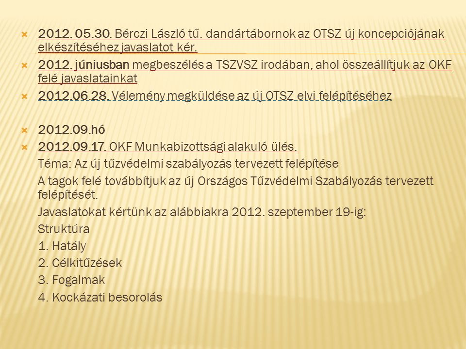 2012. 05.30. Bérczi László tű. dandártábornok az OTSZ új koncepciójának elkészítéséhez javaslatot kér.