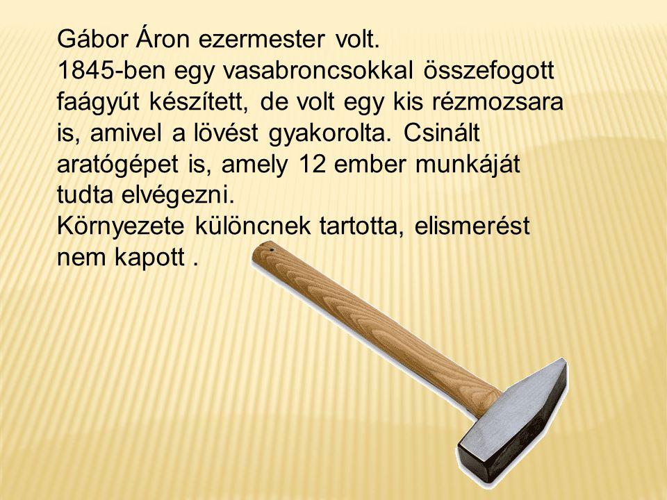 Gábor Áron ezermester volt.
