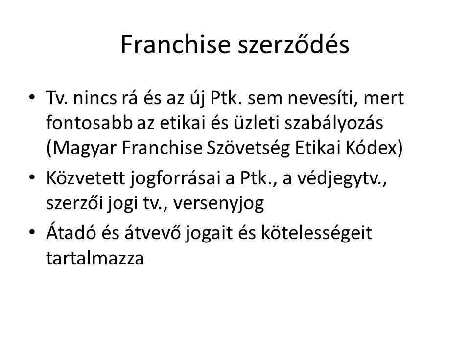 Franchise szerződés Tv. nincs rá és az új Ptk. sem nevesíti, mert fontosabb az etikai és üzleti szabályozás (Magyar Franchise Szövetség Etikai Kódex)
