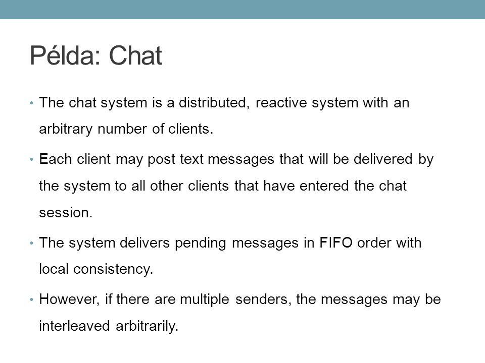 Példa: Chat The chat system is a distributed, reactive system with an arbitrary number of clients.