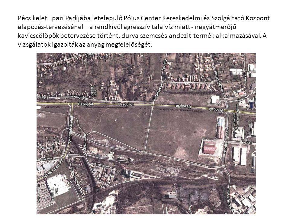 Pécs keleti Ipari Parkjába letelepülő Pólus Center Kereskedelmi és Szolgáltató Központ alapozás-tervezésénél – a rendkívül agresszív talajvíz miatt - nagyátmérőjű kavicscölöpök betervezése történt, durva szemcsés andezit-termék alkalmazásával.