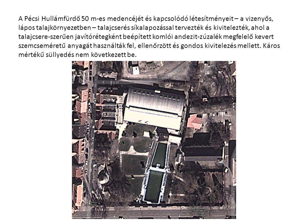 A Pécsi Hullámfürdő 50 m-es medencéjét és kapcsolódó létesítményeit – a vizenyős, lápos talajkörnyezetben – talajcserés síkalapozással tervezték és kivitelezték, ahol a talajcsere-szerűen javítórétegként beépített komlói andezit-zúzalék megfelelő kevert szemcseméretű anyagát használták fel, ellenőrzött és gondos kivitelezés mellett.