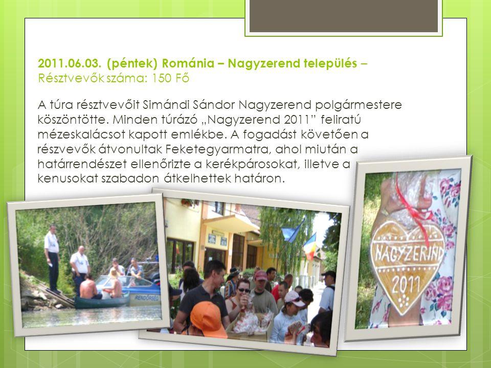2011.06.03. (péntek) Románia – Nagyzerend település – Résztvevők száma: 150 Fő