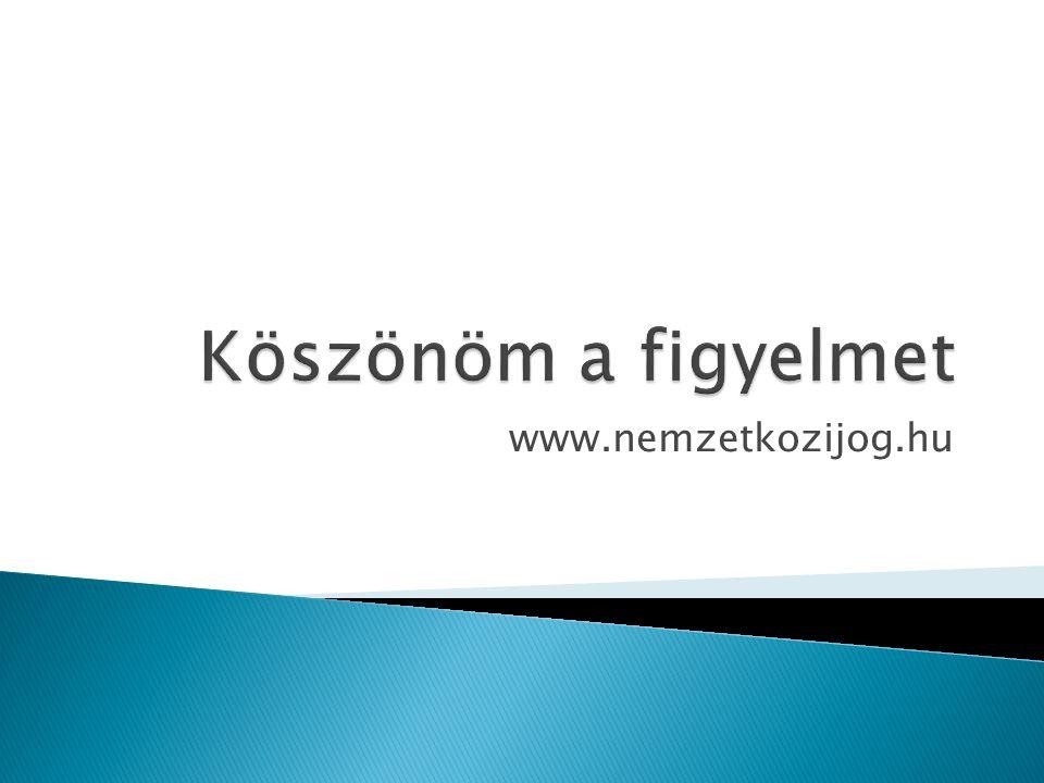 Köszönöm a figyelmet www.nemzetkozijog.hu