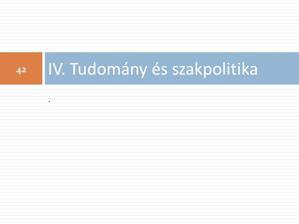IV. Tudomány és szakpolitika