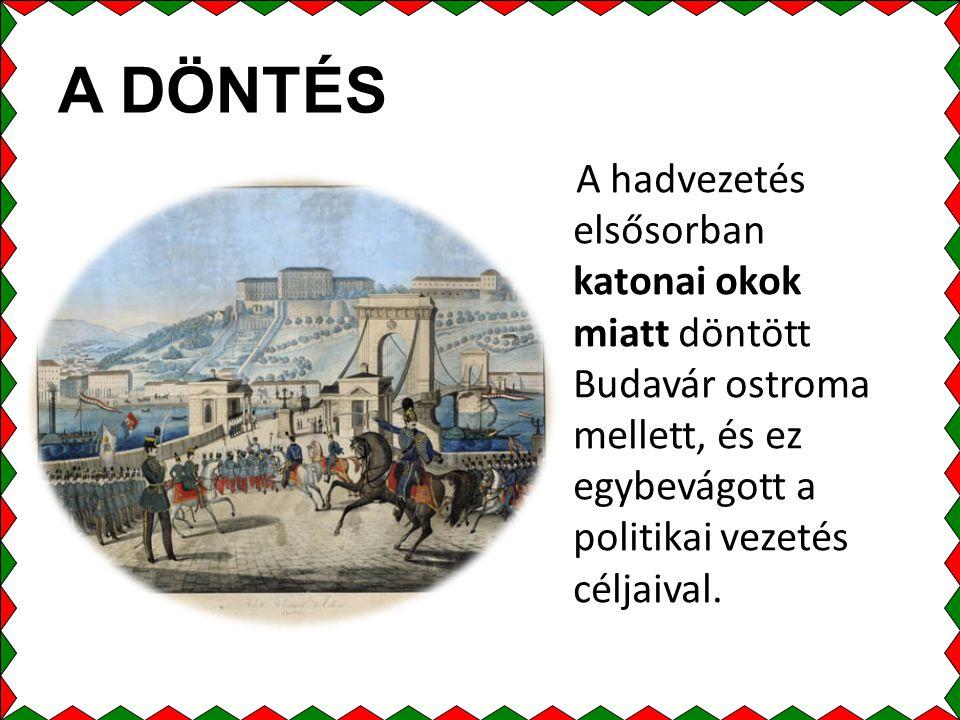 A DÖNTÉS A hadvezetés elsősorban katonai okok miatt döntött Budavár ostroma mellett, és ez egybevágott a politikai vezetés céljaival.
