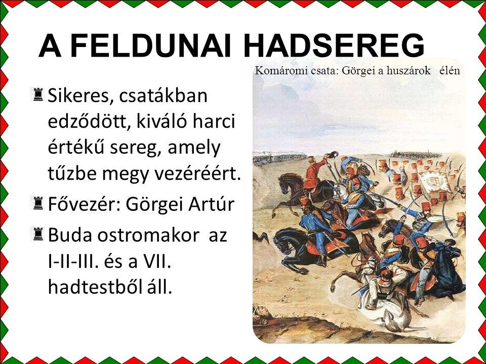 A FELDUNAI HADSEREG Komáromi csata: Görgei a huszárok élén. Sikeres, csatákban edződött, kiváló harci értékű sereg, amely tűzbe megy vezéréért.