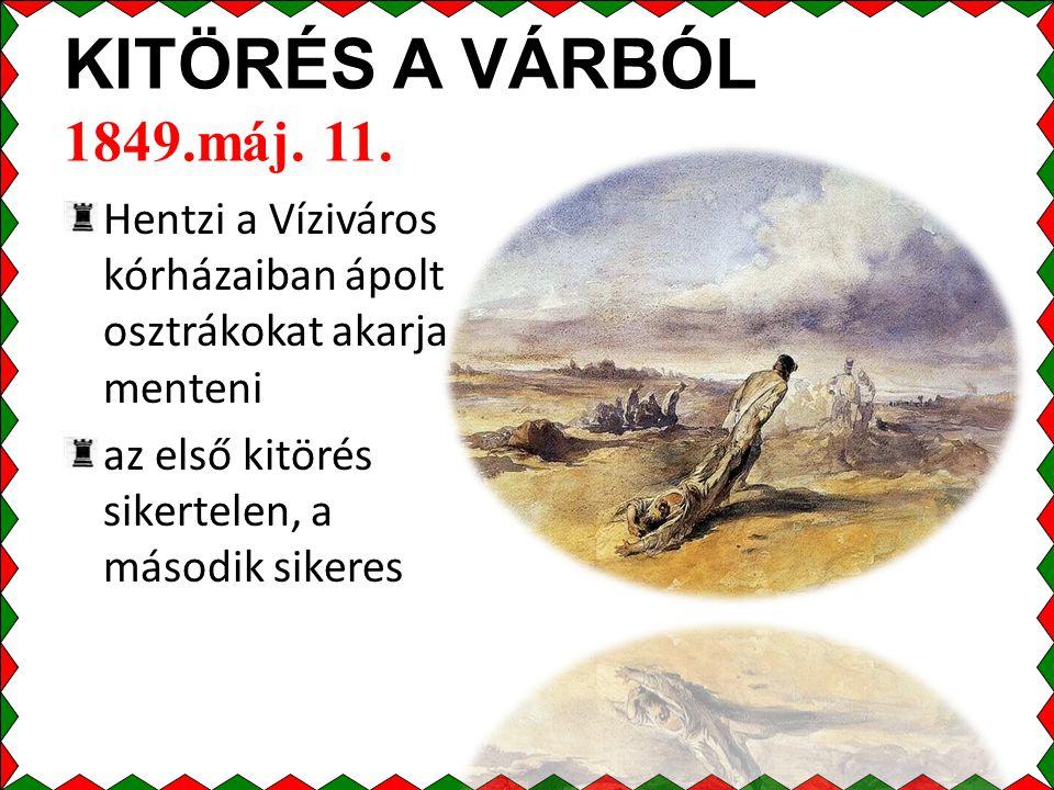 KITÖRÉS A VÁRBÓL 1849.máj. 11. Hentzi a Víziváros kórházaiban ápolt osztrákokat akarja menteni.