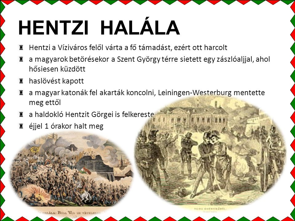 HENTZI HALÁLA Hentzi a Víziváros felől várta a fő támadást, ezért ott harcolt.