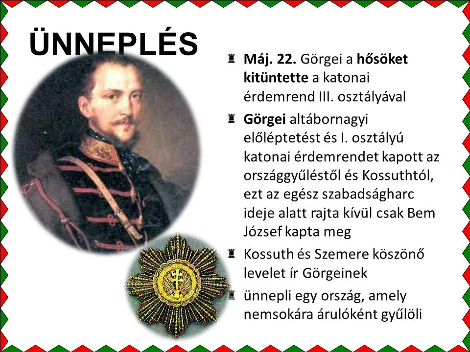 ÜNNEPLÉS Máj. 22. Görgei a hősöket kitüntette a katonai érdemrend III. osztályával.